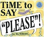 Time to Say `Please`! (Hardcover)