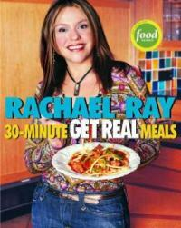 30-minute get real meals : eat healthy without going to extremes 1st ed