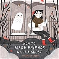 How to Make Friends With a Ghost (Paperback)