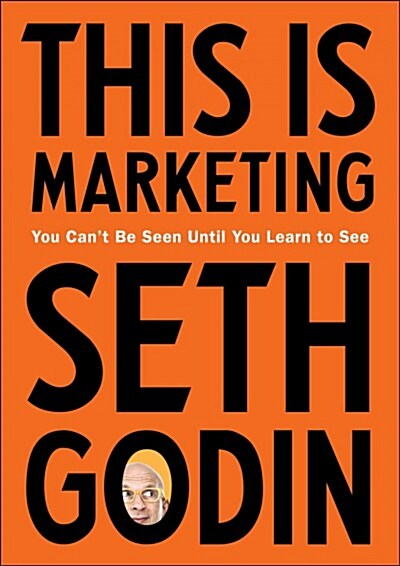 This Is Marketing: You Cant Be Seen Until You Learn to See (Hardcover)