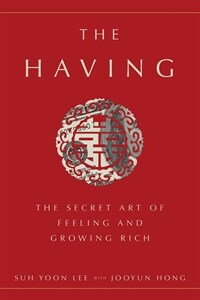The Having: The Secret Art of Feeling and Growing Rich (Hardcover)