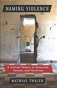 Naming Violence: A Critical Theory of Genocide, Torture, and Terrorism (Hardcover)