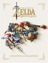 The Legend of Zelda: Breath of the Wild--Creating a Champion: 젤다의 전설 - 브레스 오브 와일드: 챔피언 만들기 (Hardcover)