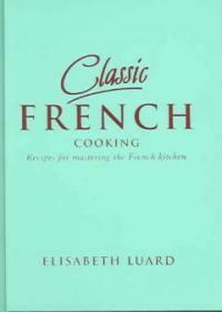 Classic French cooking : recipes for mastering the French kitchen