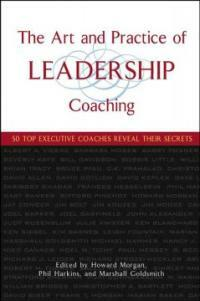 The art and practice of leadership coaching : 50 top executive coaches reveal their secrets