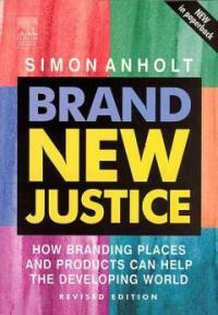 Brand new justice: how branding places and products can help the developing world Rev. ed