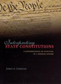 Interpreting state constitutions : a jurisprudence of function in a federal system