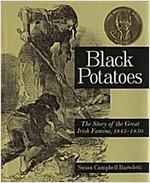 Black Potatoes: The Story of the Great Irish Famine, 1845-1850 (Paperback)