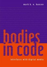 Bodies in code : interfaces with digital media