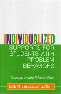 Individualized supports for students with problem behaviors : designing positive behavior plans