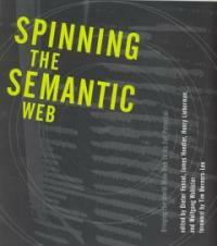 Spinning the semantic Web : bringing the World Wide Web to its full potential 1st MIT Press pbk. ed