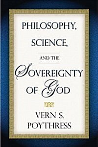 Philosophy, Science, And The Sovereignty Of God (Paperback)