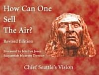 How Can One Sell the Air?: Chief Seattles Vision (Paperback, 3, Revised)