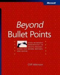 Beyond bullet points : using Microsoft PowerPoint to create presentations that inform, motivate and inspire