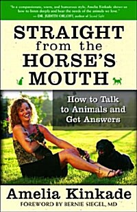 Straight from the Horses Mouth: How to Talk to Animals and Get Answers (Paperback)