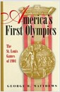 Americas First Olympics: The St. Louis Games of 1904 (Hardcover)