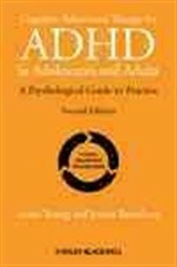 Cognitive-behavioural therapy for ADHD in adolescents and adults : a psychological guide to practice 2nd ed