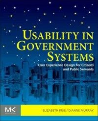 Usability in government systems : user experience design for citizens and public servants
