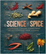 The Science of Spice : Understand Flavour Connections and Revolutionize your Cooking (Hardcover)