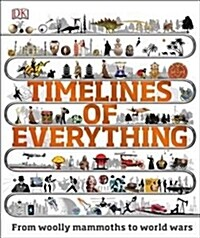 Timelines of Everything : From woolly mammoths to world wars (Hardcover)