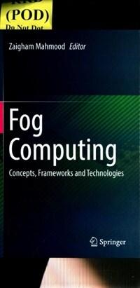 Fog computing : concepts, frameworks and technologies