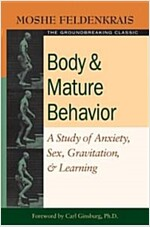 Body and Mature Behavior: A Study of Anxiety, Sex, Gravitation, and Learning (Paperback)