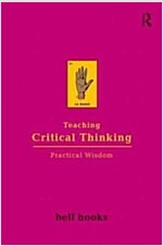 Teaching Critical Thinking : Practical Wisdom (Paperback)