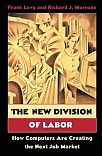 The New Division of Labor: How Computers Are Creating the Next Job Market (Paperback)