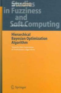 Hierarchical Bayesian optimization algorithm : toward a new generation of evolutionary algorithms 1st ed