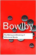 The Making and Breaking of Affectional Bonds (Paperback)