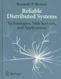 Reliable distributed systems : technologies, Web services, and applications
