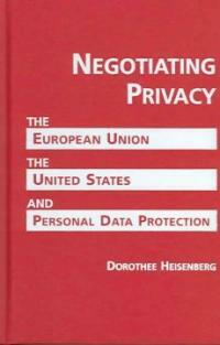 Negotiating privacy : the European Union, the United States, and personal data protection