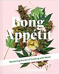 Bong Appetit : Mastering the Art of Cooking with Weed (Hardcover)