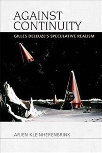 Against Continuity : Deleuze'S Speculative Realism (Paperback)