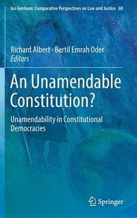 An unamendable constitution? : unamendability in constitutional democracies