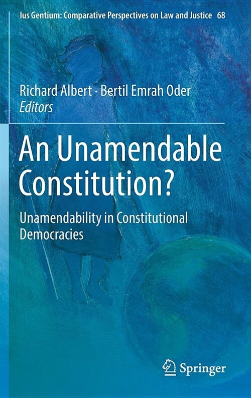 An Unamendable Constitution?: Unamendability in Constitutional Democracies (Hardcover, 2018)