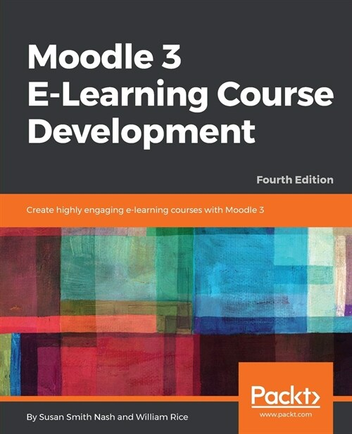 Moodle 3.x E-Learning Course Development - Fourth Edition : Create and develop highly engaging e-learning courses (Paperback, 4 Revised edition)