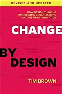Change by Design: How Design Thinking Transforms Organizations and Inspires Innovation (Hardcover, Revised, Update)