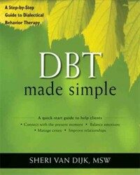 DBT made simple : a step-by-step guide to dialectical behavior therapy