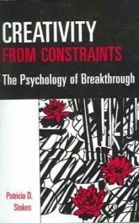 Creativity from constraints : the psychology of breakthrough / 1st ed