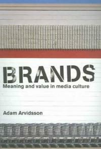 Brands : meaning and value in media culture