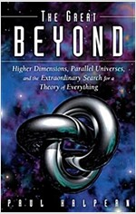 The Great Beyond: Higher Dimensions, Parallel Universes and the Extraordinary Search for a Theory of Everything (Paperback)