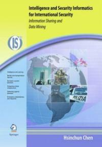 Intelligence and security informatics for international security : information sharing and data mining