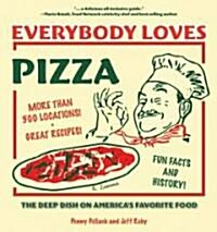 Everybody Loves Pizza: The Deep Dish on Americas Favorite Food (Paperback)