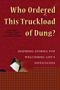 Who Ordered This Truckload of Dung?: Inspiring Stories for Welcoming Lifes Difficulties (Paperback)