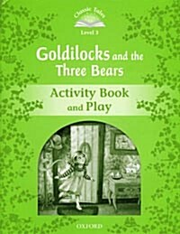 Classic Tales Second Edition: Level 3: Goldilocks and the Three Bears Activity Book & Play (Paperback, 2 Revised edition)