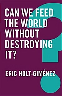 Can We Feed the World Without Destroying It? (Hardcover)