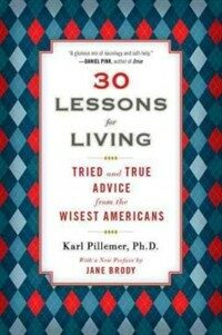 30 Lessons for Living: Tried and True Advice from the Wisest Americans (Paperback, Deckle Edge)