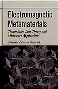 Electromagnetic Metamaterials: Transmission Line Theory and Microwave Applications (Hardcover)