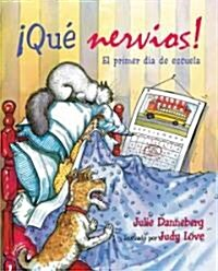 Que Nervios! : El Primer Dia de Escuela (Paperback)